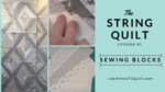 The STRING Quilt - Sewing the Blocks