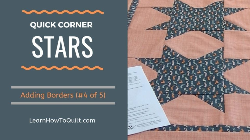 Quick Corner Star Quilt - Adding Borders #4